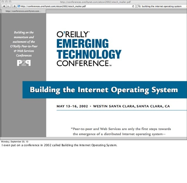 Monday, September 23, 13 I even put on a conference in 2002 called Building the Internet Operating System.