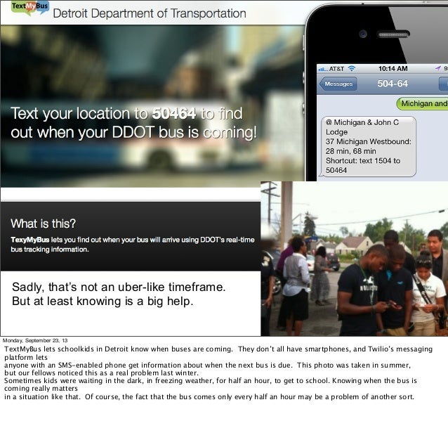 Text My Bus Sadly, that's not an uber-like timeframe. But at least knowing is a big help. Monday, September 23, 13 TextMyB...