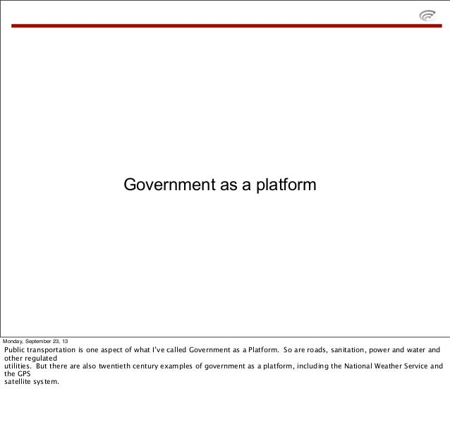 Government as a platform Monday, September 23, 13 Public transportation is one aspect of what I've called Government as a ...