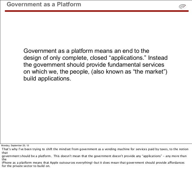"""Government as a platform means an end to the design of only complete, closed """"applications."""" Instead the government should..."""