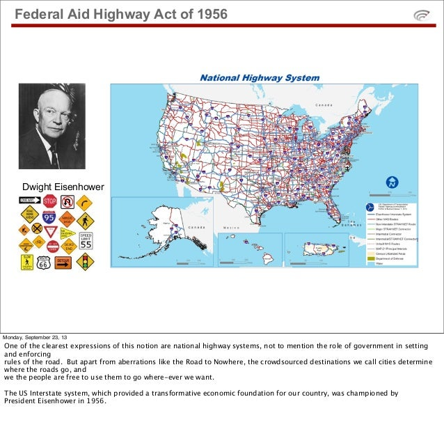 Federal Aid Highway Act of 1956 Dwight Eisenhower Monday, September 23, 13 One of the clearest expressions of this notion ...