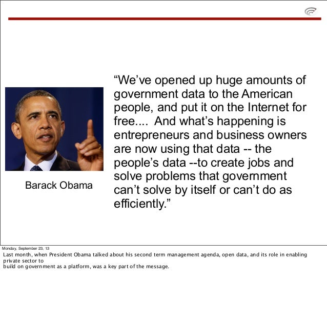 """We've opened up huge amounts of government data to the American people, and put it on the Internet for free.... And what'..."