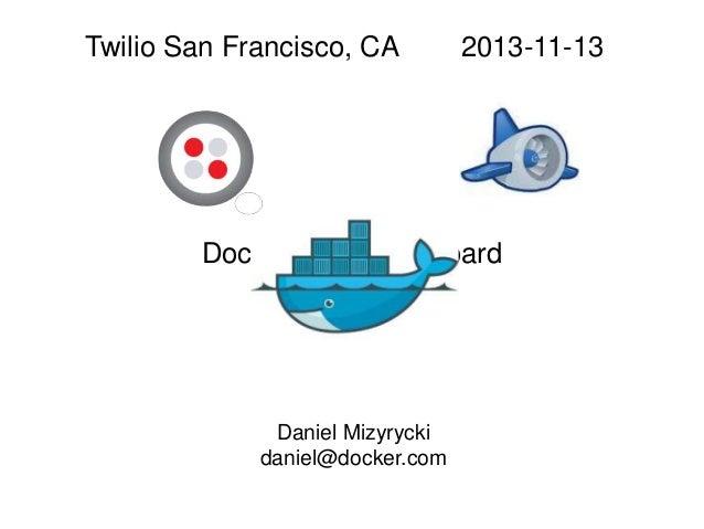 Twilio San Francisco, CA  2013-11-13  Dockerizing Stashboard  Daniel Mizyrycki daniel@docker.com
