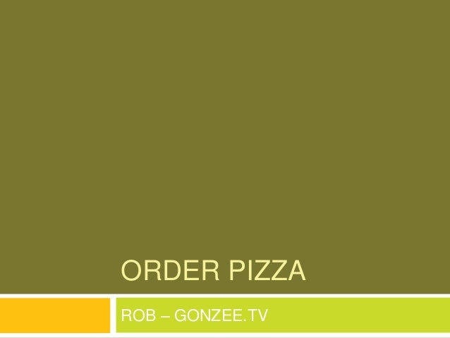ORDER PIZZA ROB – GONZEE.TV