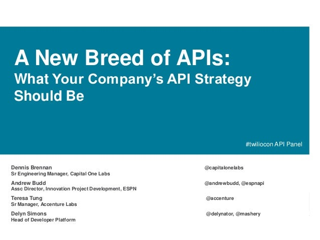 A New Breed of APIs: What Your Company's API Strategy Should Be  #twiliocon API Panel  Dennis Brennan  @capitalonelabs  Sr...