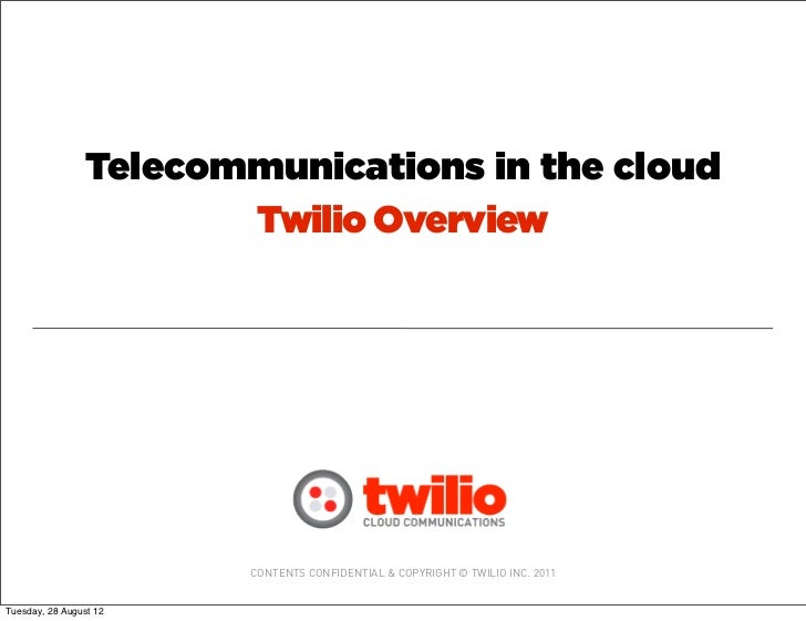 Telecommunications in the cloud                       Twilio Overview                        CONTENTS CONFIDENTIAL & COPYR...