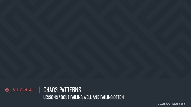 a CHAOS PATTERNS BRUCE M. WONG | @BRUCE_M_WONG LESSONS ABOUT FAILING WELL AND FAILING OFTEN