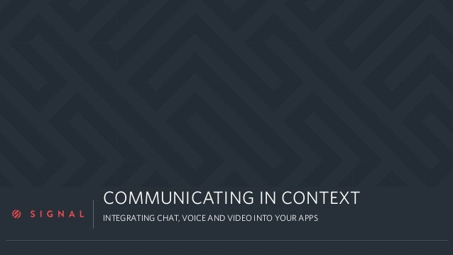 a COMMUNICATING IN CONTEXT INTEGRATING CHAT, VOICE AND VIDEO INTO YOUR APPS