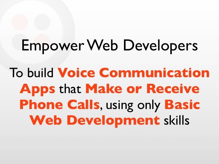 Empower Web Developers To build Voice Communication   Apps that Make or Receive  Phone Calls, using only Basic    Web Deve...