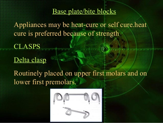 Base plate/bite blocks Appliances may be heat-cure or self cure.heat cure is preferred because of strength CLASPS Delta cl...