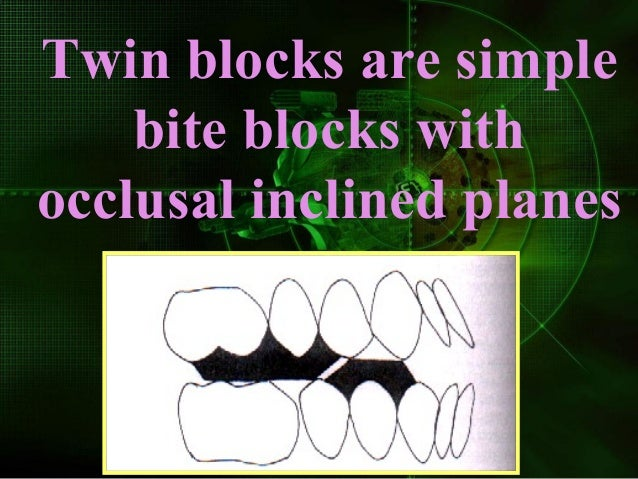 Twin blocks are simple bite blocks with occlusal inclined planes