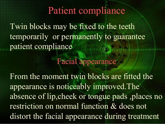 Vertical control Twin blocks achieve excellent control of the vertical dimension in treatment of deep overbite and anterio...