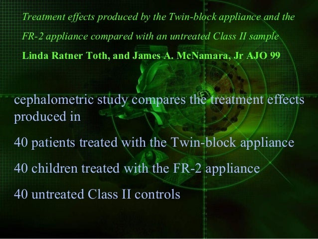 Treatment effects of the twin block appliance cephalometric study Christine M. Mills, and Kara J. McCulloch A clinical stu...