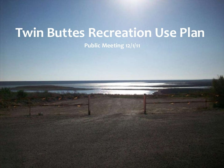 Twin Buttes Recreation Use Plan           Public Meeting 12/1/11