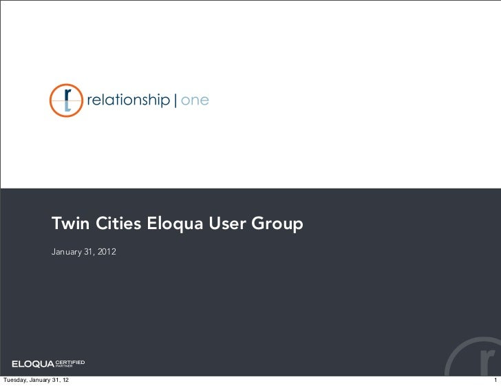 Twin Cities Eloqua User Group                January 31, 2012Tuesday, January 31, 12                         1