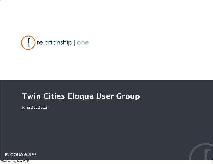 Twin Cities Eloqua User Group               June 26, 2012Wednesday, June 27, 12                         1