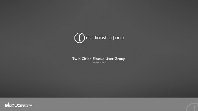 Twin Cities Eloqua User Group          October 30, 2012