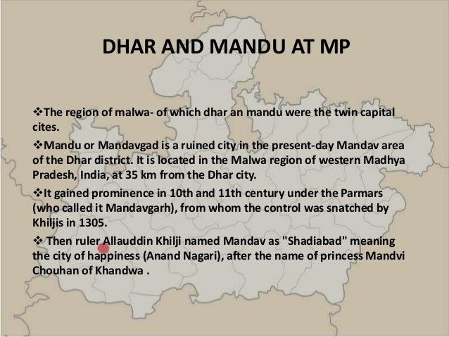MANDU M.P. The region of malwa- of which dhar an mandu were the twin capital cites. Mandu or Mandavgad is a ruined city ...