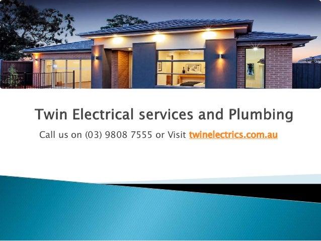 Call us on (03) 9808 7555 or Visit twinelectrics.com.au