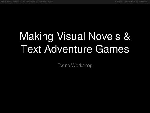 Make Visual Novels & Text Adventure Games with Twine Rebecca Cohen-Palacios // Pixelles Making Visual Novels & Text Advent...