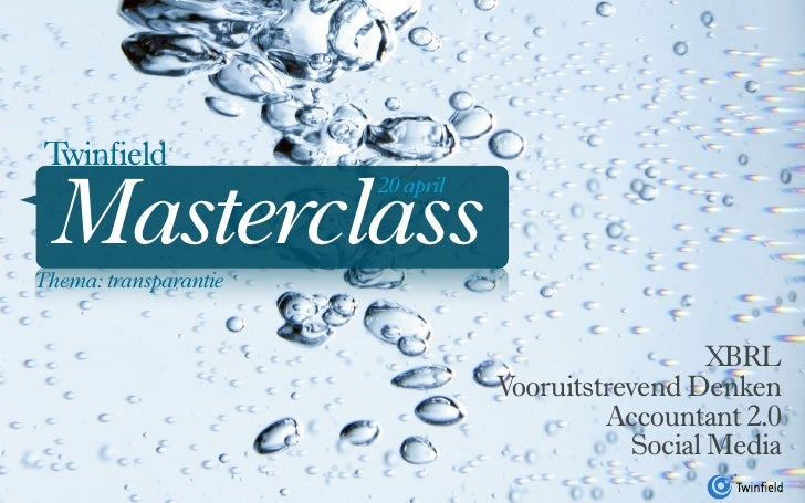 Twinfield    Masterclass                        20 april    Thema: transparantie                                          ...