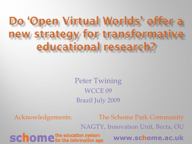 Peter Twining WCCE 09 Brazil July 2009 Acknowledgements:    The Schome Park Community NAGTY, Innovation Unit, Becta, OU ww...
