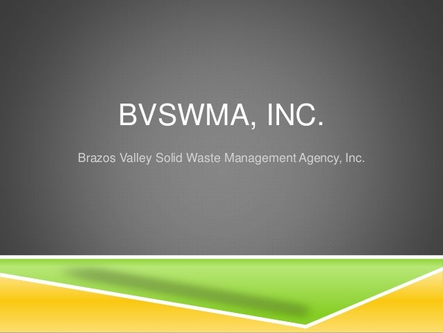 BVSWMA, INC. Brazos Valley Solid Waste Management Agency, Inc.