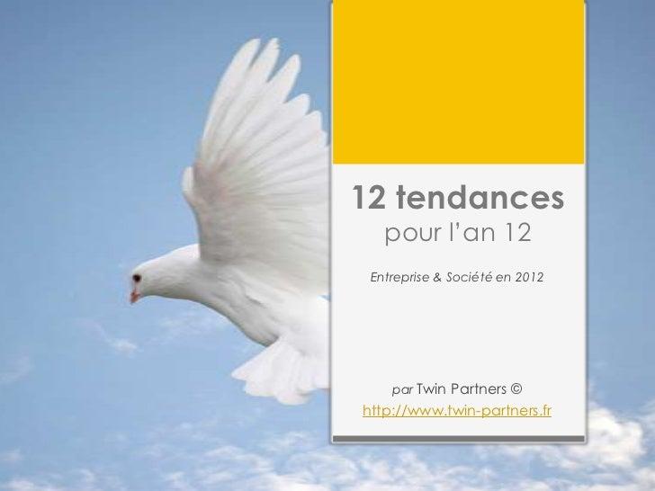 """12 tendances   pour l""""an 12 Entreprise & Société en 2012    par Twin Partners ©http://www.twin-partners.fr"""