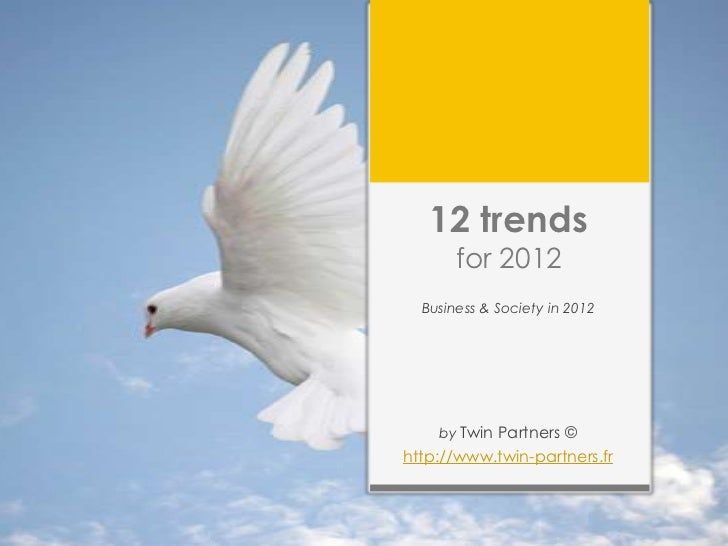 12 trends       for 2012  Business & Society in 2012    by Twin Partners ©http://www.twin-partners.fr