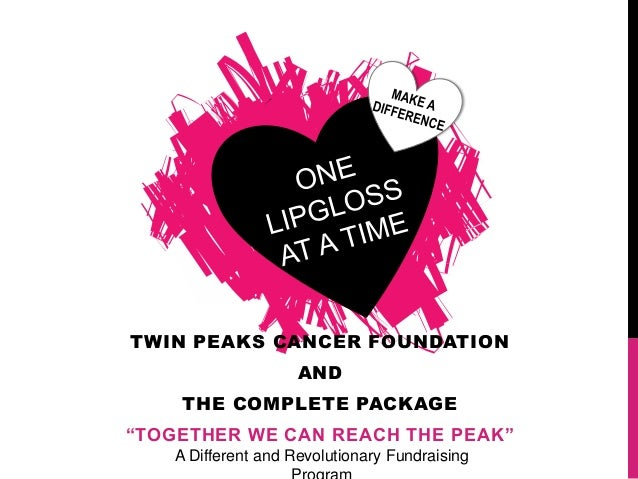 """TWIN PEAKS CANCER FOUNDATION                     AND     THE COMPLETE PACKAGE""""TOGETHER WE CAN REACH THE PEAK""""    A Differe..."""