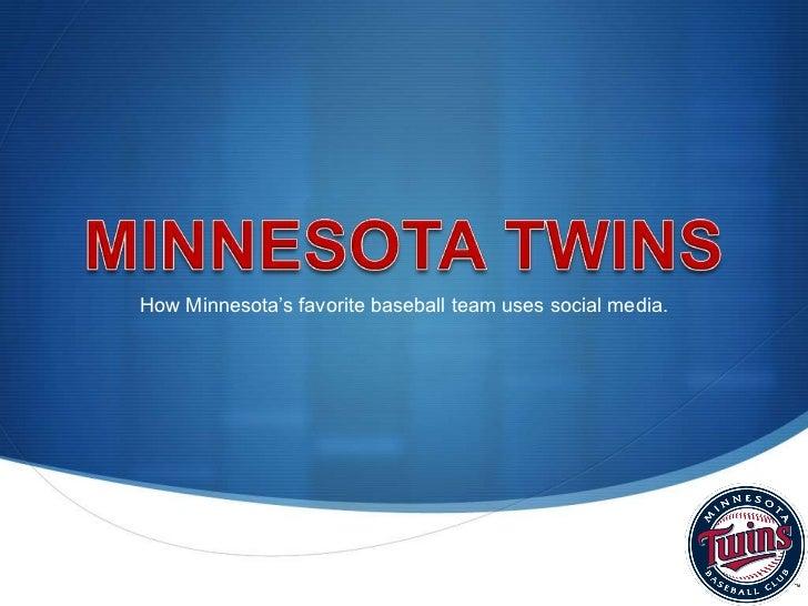 MINNESOTA TWINS<br />How Minnesota's favorite baseball team uses social media.<br />