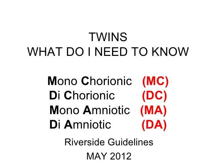 TWINSWHAT DO I NEED TO KNOW  Mono Chorionic      (MC)  Di Chorionic       (DC)  Mono Amniotic      (MA)  Di Amniotic      ...