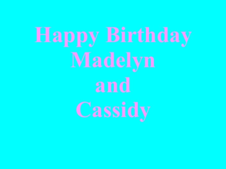 Happy Birthday Madelyn and Cassidy