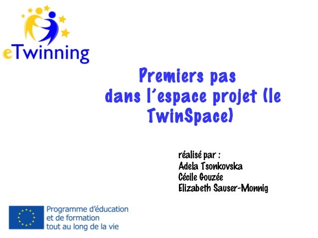 Premiers pas dans l'espace projet (le TwinSpace) réalisé par : Adela Tsonkovska Cécile Gouzée Elizabeth Sauser-Monnig
