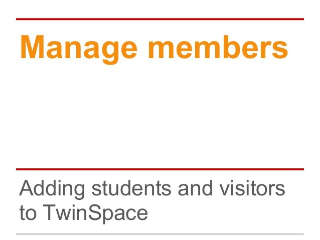 Manage members Adding students and visitors to TwinSpace