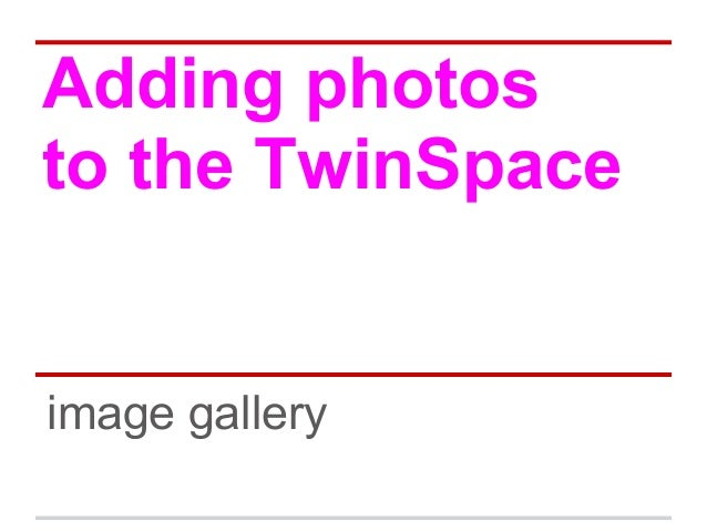Adding photos to the TwinSpace image gallery