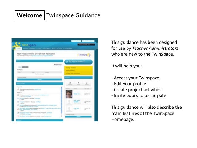 Welcome Twinspace GuidanceThis guidance has been designedfor use by Teacher Administratorswho are new to the TwinSpace.It ...