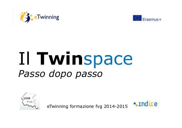 Il TwinspaceIl Twinspace Passo dopo passo eTwinning formazione fvg 2014-2015