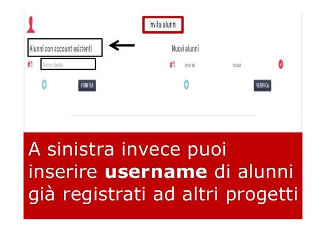 A sinistra invece puoi inserire username di alunni già registrati ad altri progetti