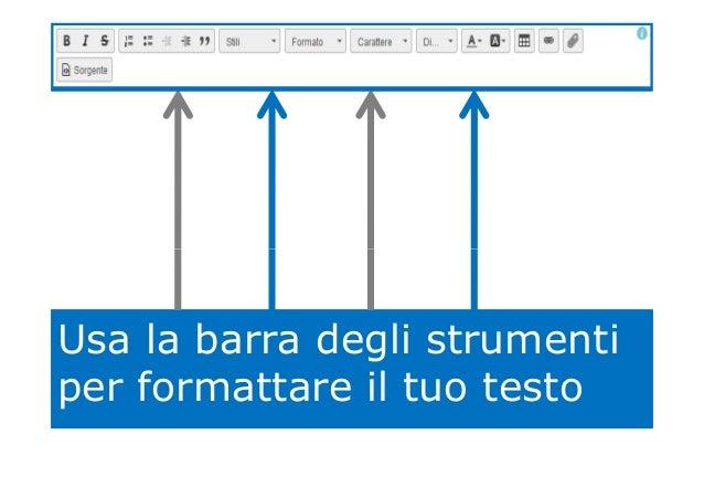Usa la barra degli strumenti per formattare il tuo testo