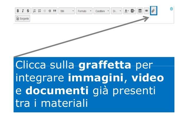 Clicca sulla graffetta perClicca sulla graffetta per integrare immagini, video e documenti già presenti tra i materiali