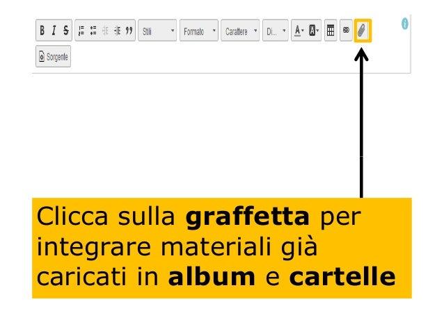Clicca sulla graffetta per integrare materiali già caricati in album e cartelle
