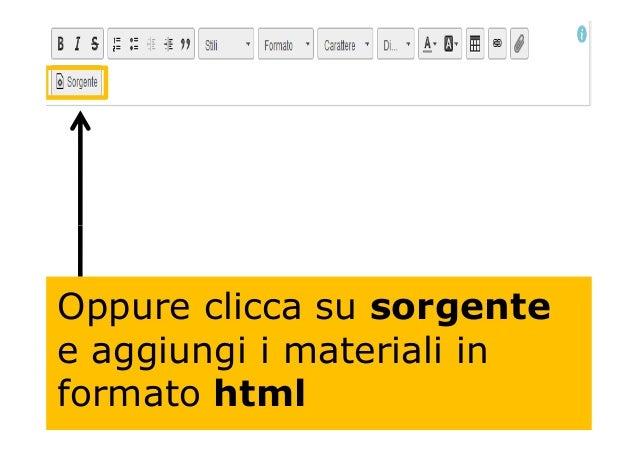 Oppure clicca su sorgente e aggiungi i materiali in formato html