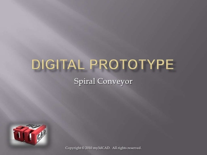 Digital Prototype<br />SpiralConveyor<br />Copyright © 2010 my3dCAD.  All rights reserved.<br />