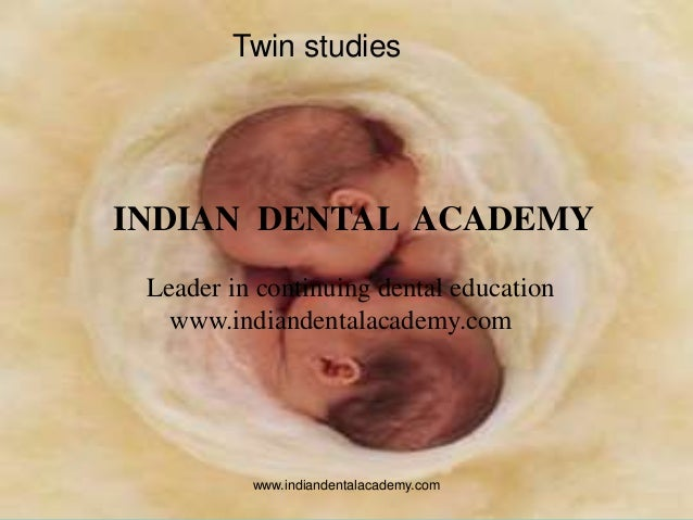 Twin studies  INDIAN DENTAL ACADEMY Leader in continuing dental education www.indiandentalacademy.com  www.indiandentalaca...