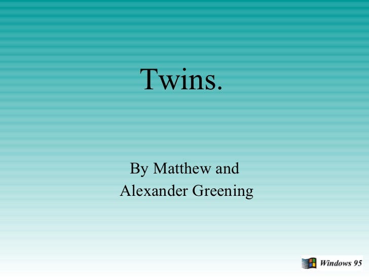 Twins. By Matthew and Alexander Greening