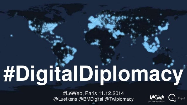 #DigitalDiplomacy  #LeWeb, Paris 11.12.2014  @Luefkens @BMDigital @Twiplomacy
