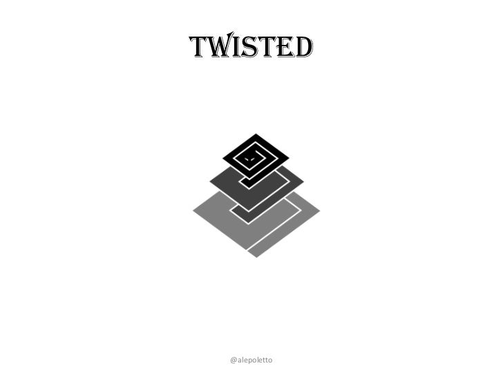 Twisted  @alepoletto
