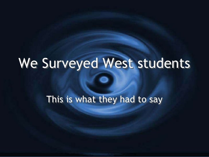 We Surveyed West students      This is what they had to say