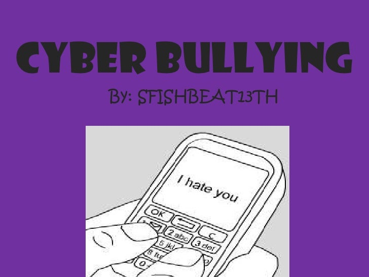 Cyberbullying CYBER BULLYING By: SFISHBEAT13TH
